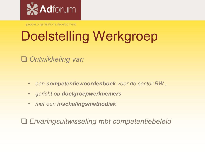 Doelstelling Werkgroep  Ontwikkeling van een competentiewoordenboek voor de sector BW, gericht op doelgroepwerknemers met een inschalingsmethodiek  Ervaringsuitwisseling mbt competentiebeleid