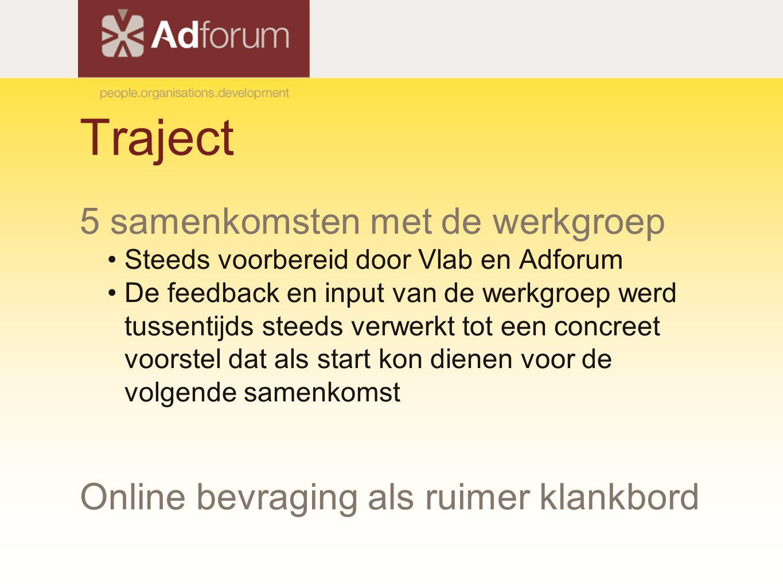 Traject 5 samenkomsten met de werkgroep Steeds voorbereid door Vlab en Adforum De feedback en input van de werkgroep werd tussentijds steeds verwerkt