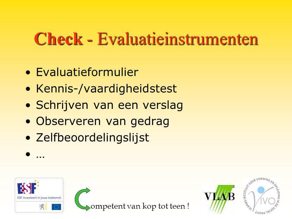 Check - Evaluatieinstrumenten Evaluatieformulier Kennis-/vaardigheidstest Schrijven van een verslag Observeren van gedrag Zelfbeoordelingslijst … ompetent van kop tot teen !