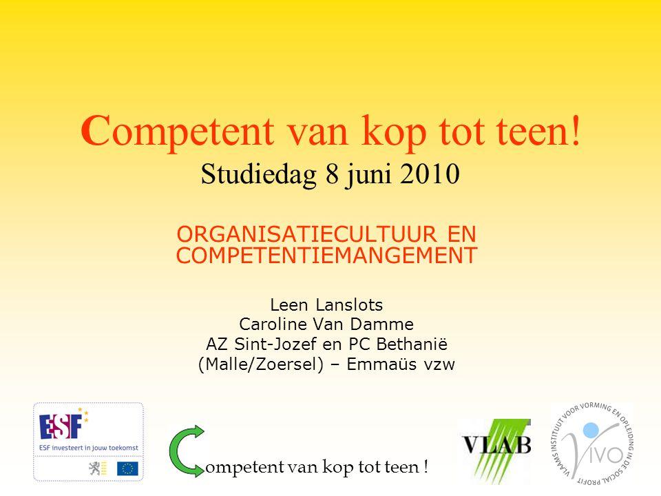Competent van kop tot teen! Studiedag 8 juni 2010 ORGANISATIECULTUUR EN COMPETENTIEMANGEMENT Leen Lanslots Caroline Van Damme AZ Sint-Jozef en PC Beth