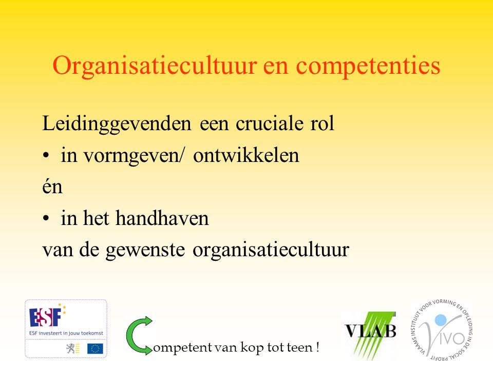 Organisatiecultuur en competenties Leidinggevenden een cruciale rol in vormgeven/ ontwikkelen én in het handhaven van de gewenste organisatiecultuur o