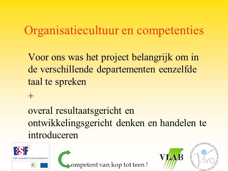 Organisatiecultuur en competenties Voor ons was het project belangrijk om in de verschillende departementen eenzelfde taal te spreken + overal resulta