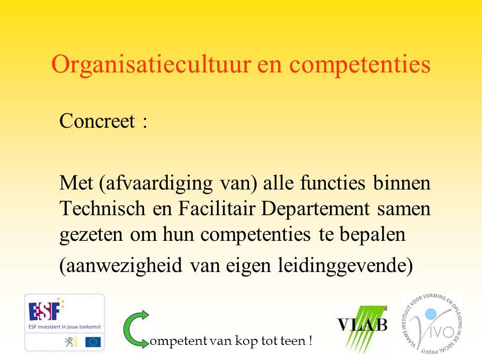 Organisatiecultuur en competenties Concreet : Met (afvaardiging van) alle functies binnen Technisch en Facilitair Departement samen gezeten om hun com