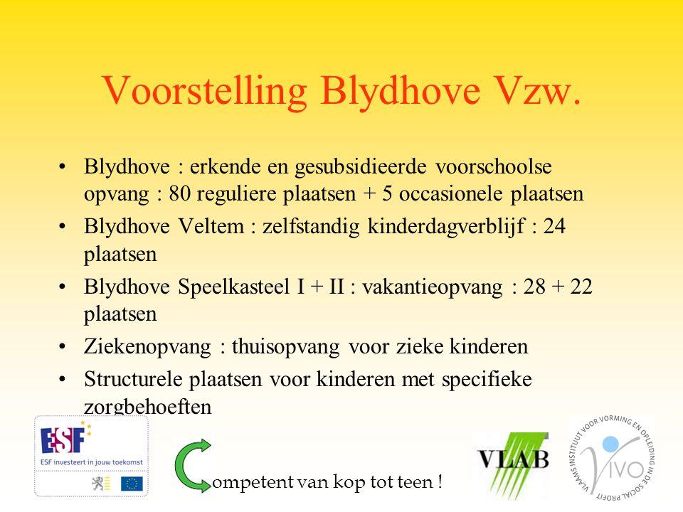 Voorstelling Blydhove Vzw. Blydhove : erkende en gesubsidieerde voorschoolse opvang : 80 reguliere plaatsen + 5 occasionele plaatsen Blydhove Veltem :