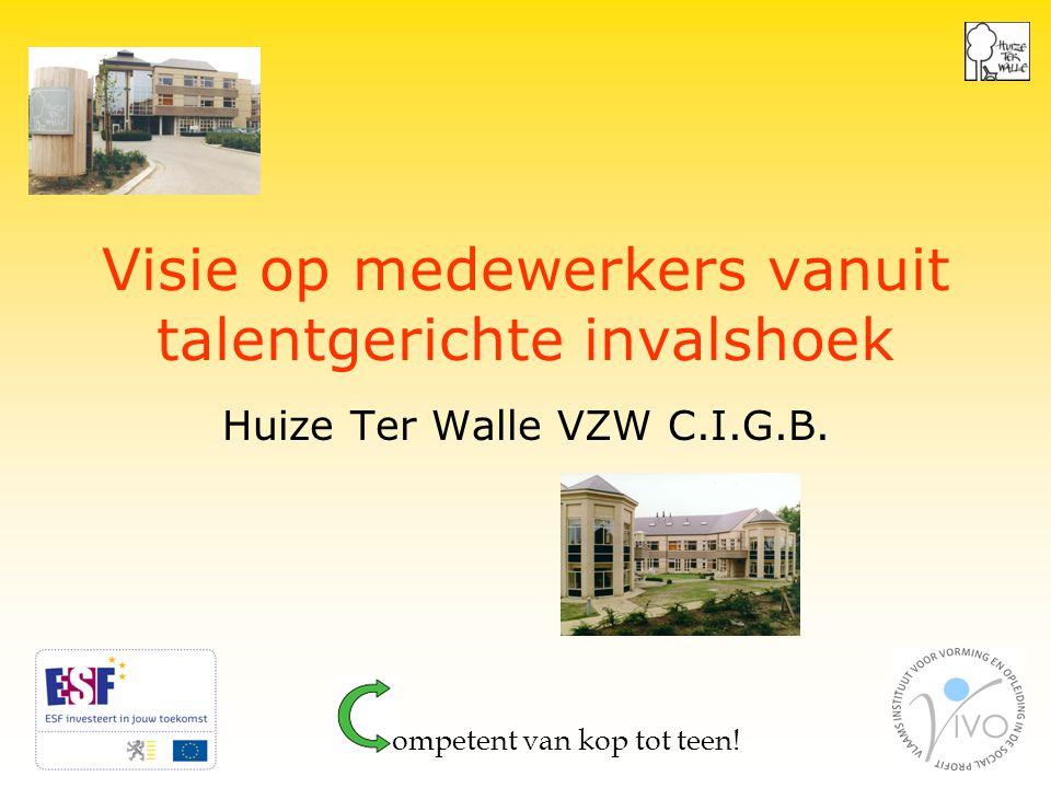 1 Visie op medewerkers vanuit talentgerichte invalshoek Huize Ter Walle VZW C.I.G.B.