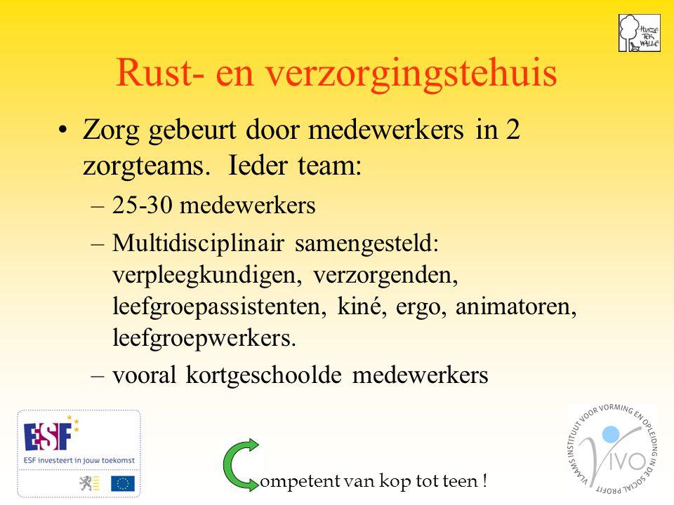 3 Rust- en verzorgingstehuis Zorg gebeurt door medewerkers in 2 zorgteams.