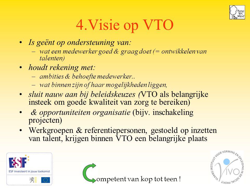 7 4.Visie op VTO Is geënt op ondersteuning van: –wat een medewerker goed & graag doet (= ontwikkelen van talenten) houdt rekening met: –ambities & behoefte medewerker..