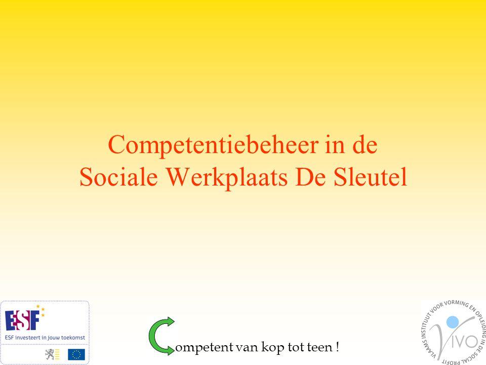 Sociale werkplaats De Sleutel Reïntegratie in de arbeidsmarkt Werk als middel Mensen, Kansen, Groeien ompetent van kop tot teen !