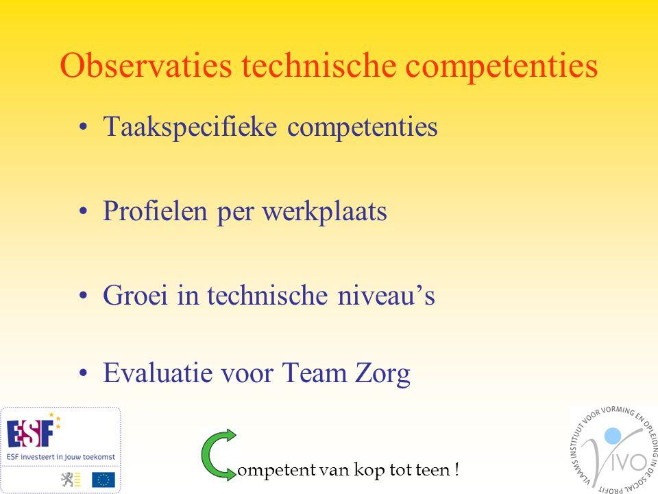 Observaties technische competenties Taakspecifieke competenties Profielen per werkplaats Groei in technische niveau's Evaluatie voor Team Zorg ompetent van kop tot teen !