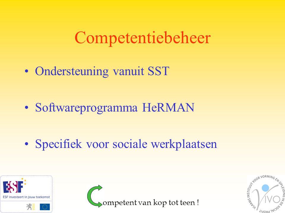 Competentiebeheer Ondersteuning vanuit SST Softwareprogramma HeRMAN Specifiek voor sociale werkplaatsen ompetent van kop tot teen !