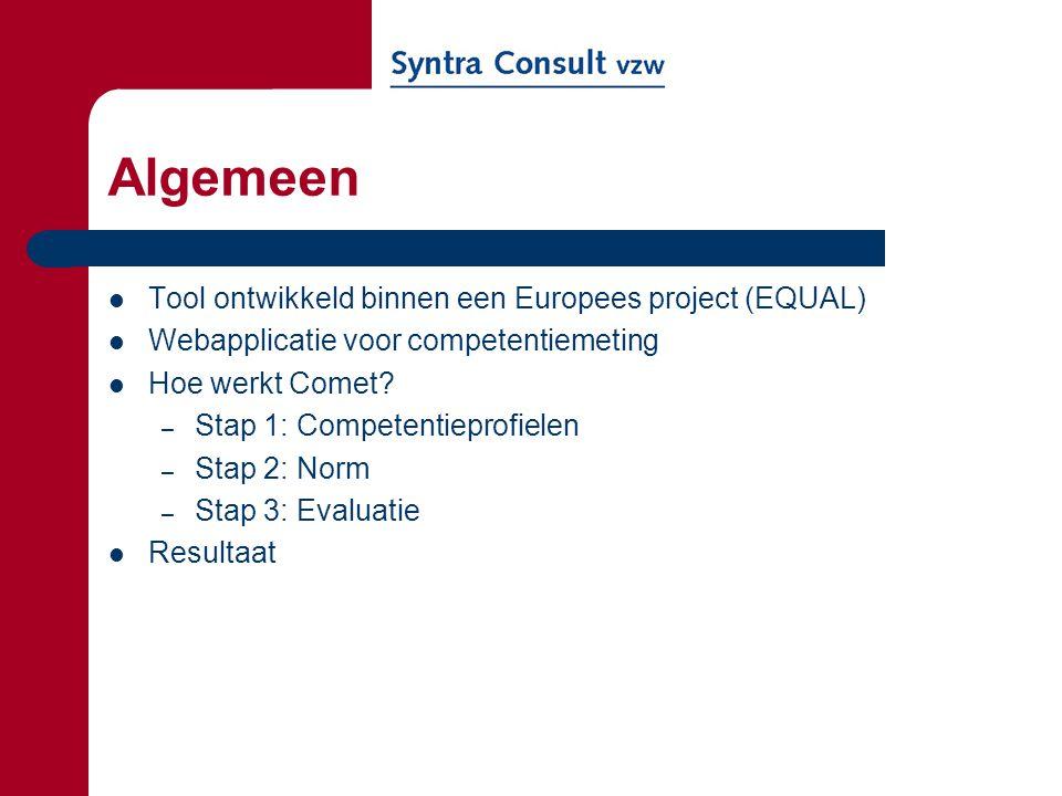 Algemeen Tool ontwikkeld binnen een Europees project (EQUAL) Webapplicatie voor competentiemeting Hoe werkt Comet? – Stap 1: Competentieprofielen – St