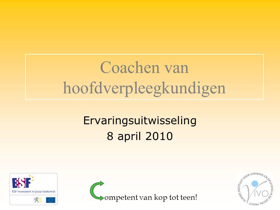 Ervaringsuitwisseling 8 april 2010 ompetent van kop tot teen! Coachen van hoofdverpleegkundigen