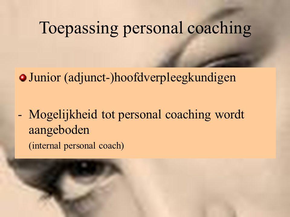 Toepassing personal coaching Junior (adjunct-)hoofdverpleegkundigen -Mogelijkheid tot personal coaching wordt aangeboden (internal personal coach)