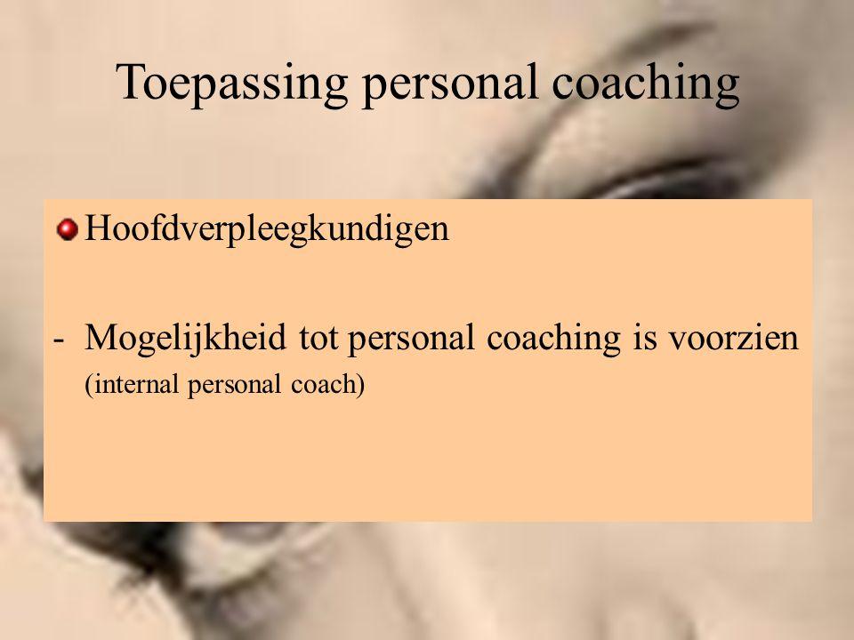 Toepassing personal coaching Hoofdverpleegkundigen -Mogelijkheid tot personal coaching is voorzien (internal personal coach)
