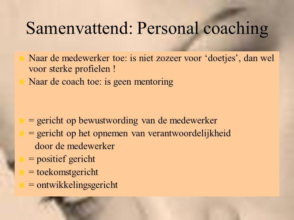 Samenvattend: Personal coaching Naar de medewerker toe: is niet zozeer voor 'doetjes', dan wel voor sterke profielen ! Naar de coach toe: is geen ment