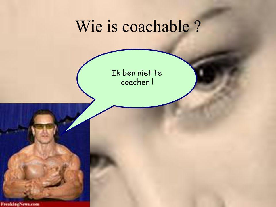 Wie is coachable ? Ik ben niet te coachen !