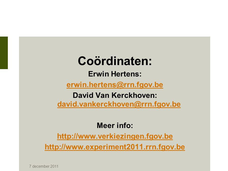 7 december 2011 Coördinaten: Erwin Hertens: erwin.hertens@rrn.fgov.be David Van Kerckhoven: david.vankerckhoven@rrn.fgov.be david.vankerckhoven@rrn.fg
