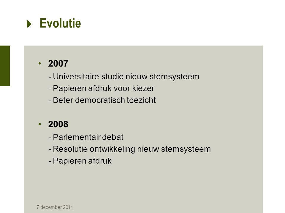 7 december 2011 Evolutie 2007 -Universitaire studie nieuw stemsysteem -Papieren afdruk voor kiezer -Beter democratisch toezicht 2008 -Parlementair deb