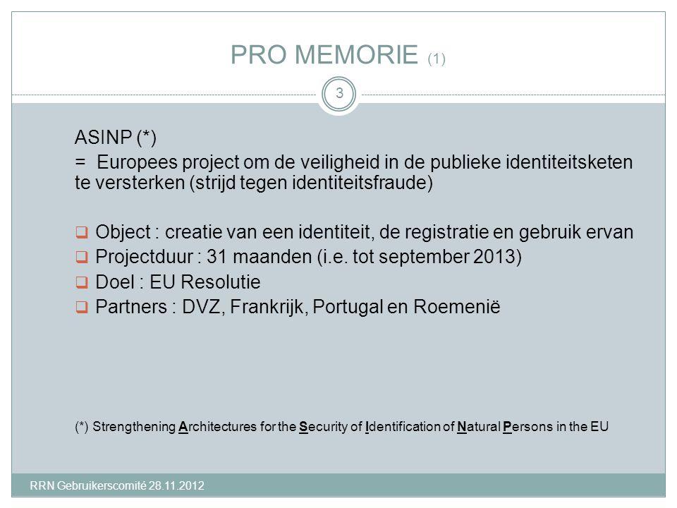 PRO MEMORIE (1) ASINP (*) = Europees project om de veiligheid in de publieke identiteitsketen te versterken (strijd tegen identiteitsfraude)  Object : creatie van een identiteit, de registratie en gebruik ervan  Projectduur : 31 maanden (i.e.