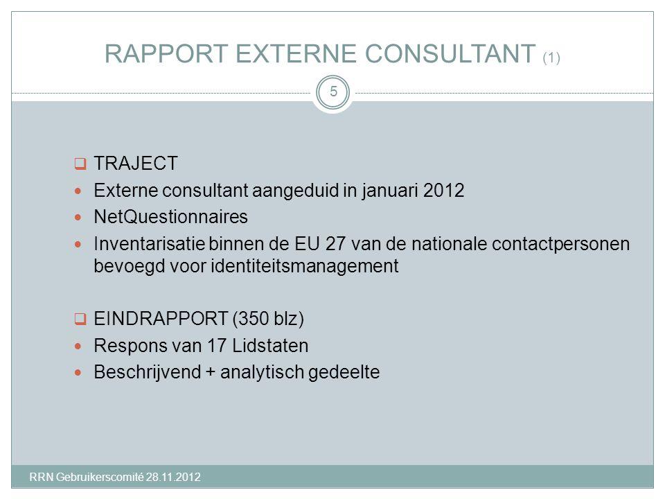RAPPORT EXTERNE CONSULTANT (1)  TRAJECT Externe consultant aangeduid in januari 2012 NetQuestionnaires Inventarisatie binnen de EU 27 van de nationale contactpersonen bevoegd voor identiteitsmanagement  EINDRAPPORT (350 blz) Respons van 17 Lidstaten Beschrijvend + analytisch gedeelte 5 RRN Gebruikerscomité 28.11.2012