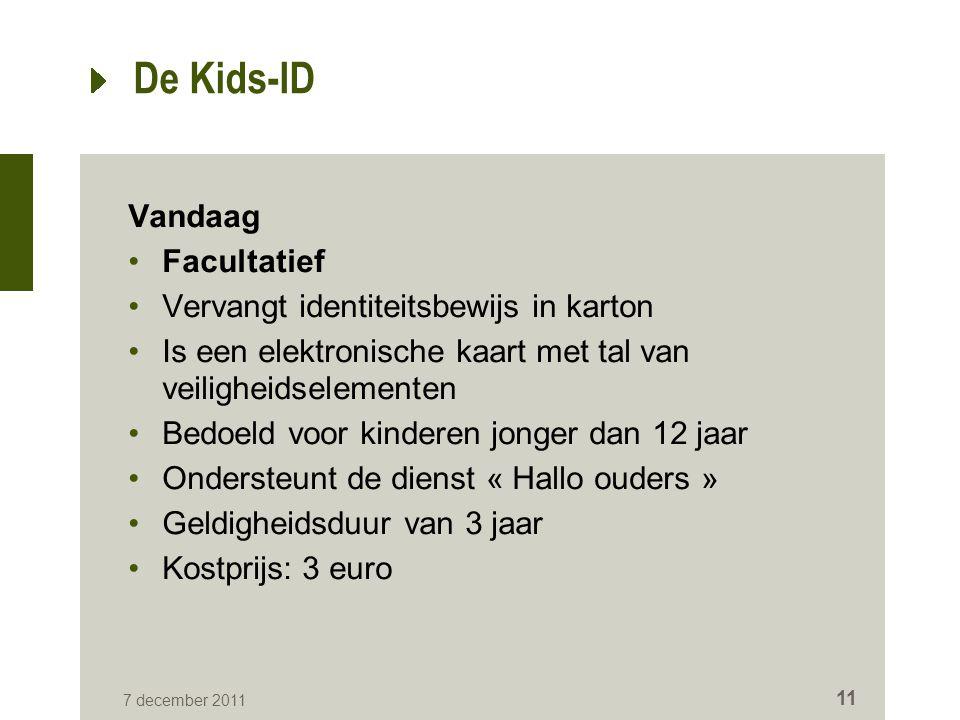 11 De Kids-ID Vandaag Facultatief Vervangt identiteitsbewijs in karton Is een elektronische kaart met tal van veiligheidselementen Bedoeld voor kinder