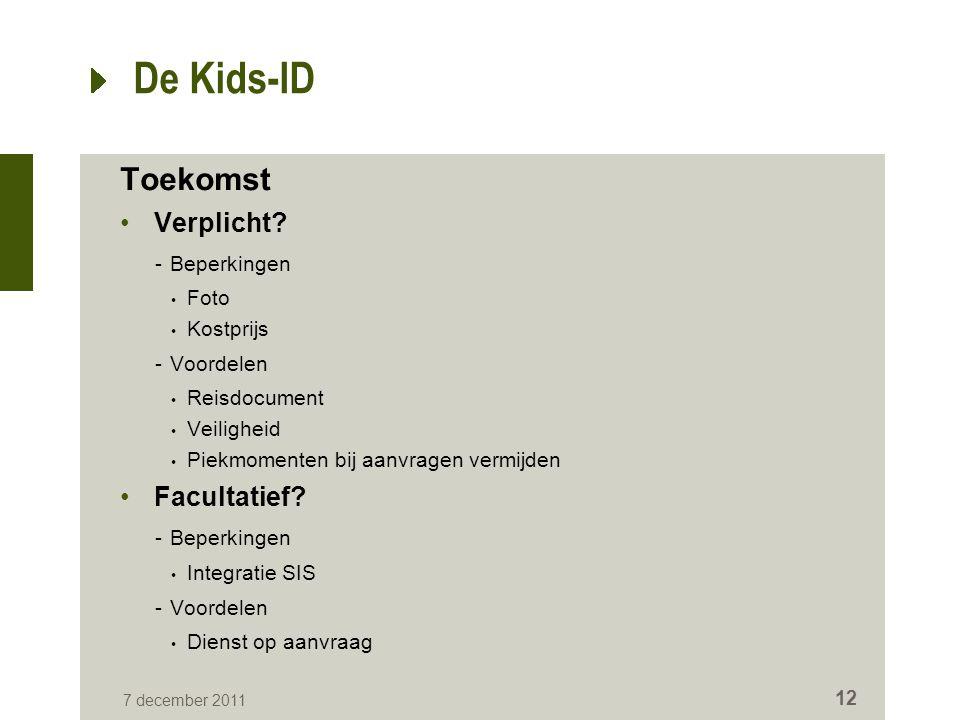 12 De Kids-ID Toekomst Verplicht? -Beperkingen Foto Kostprijs -Voordelen Reisdocument Veiligheid Piekmomenten bij aanvragen vermijden Facultatief? -Be
