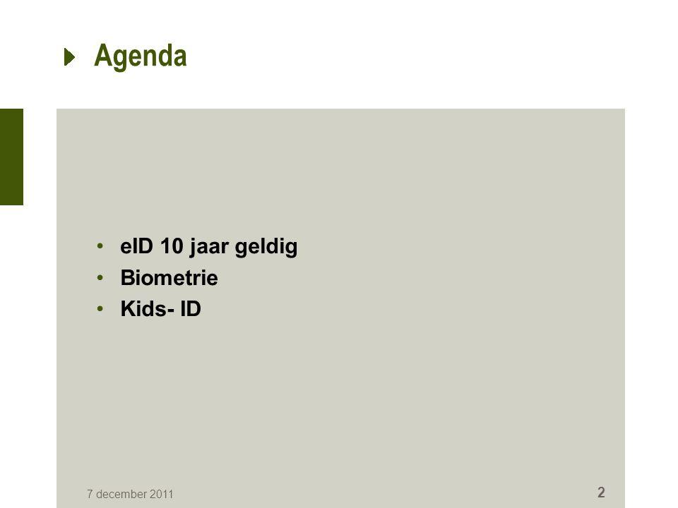 Agenda eID 10 jaar geldig Biometrie Kids- ID 7 december 2011 2