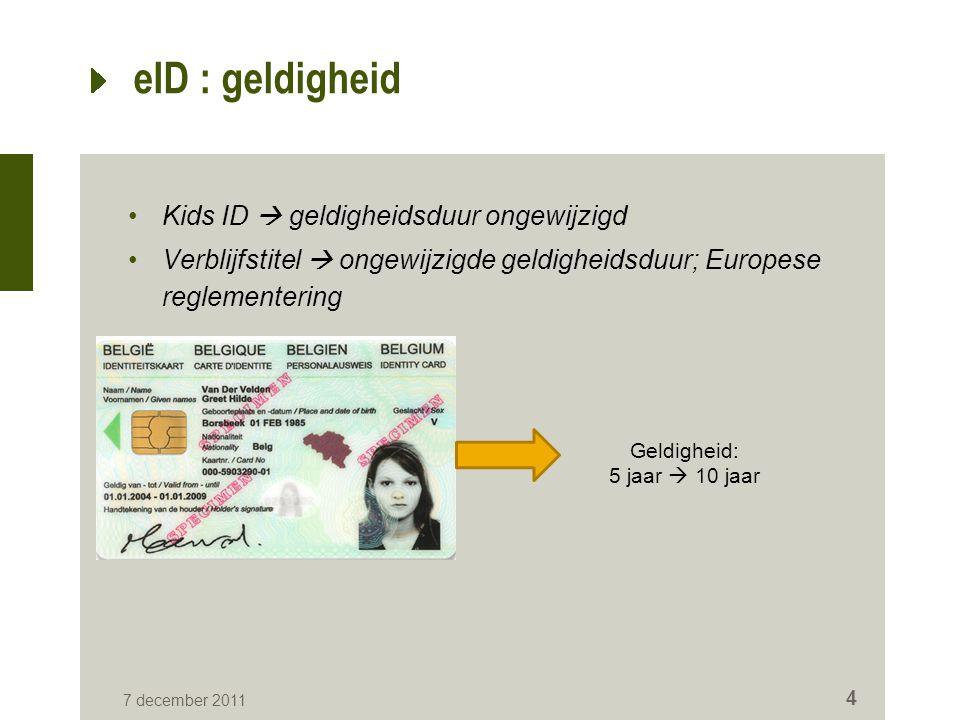4 eID : geldigheid Kids ID  geldigheidsduur ongewijzigd Verblijfstitel  ongewijzigde geldigheidsduur; Europese reglementering Geldigheid: 5 jaar  1