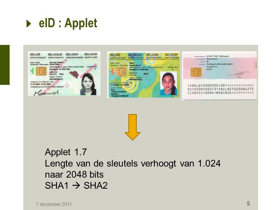 eID : Applet 7 december 2011 5 Applet 1.7 Lengte van de sleutels verhoogt van 1.024 naar 2048 bits SHA1  SHA2