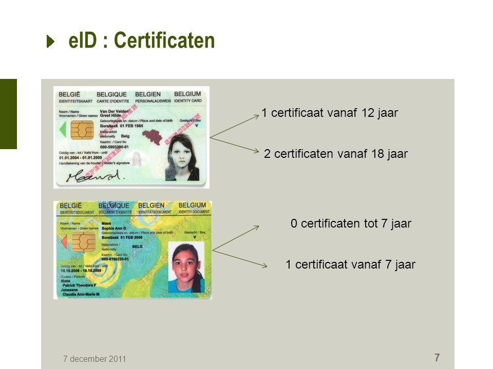 eID : Certificaten 7 december 2011 7 1 certificaat vanaf 12 jaar 2 certificaten vanaf 18 jaar 0 certificaten tot 7 jaar 1 certificaat vanaf 7 jaar