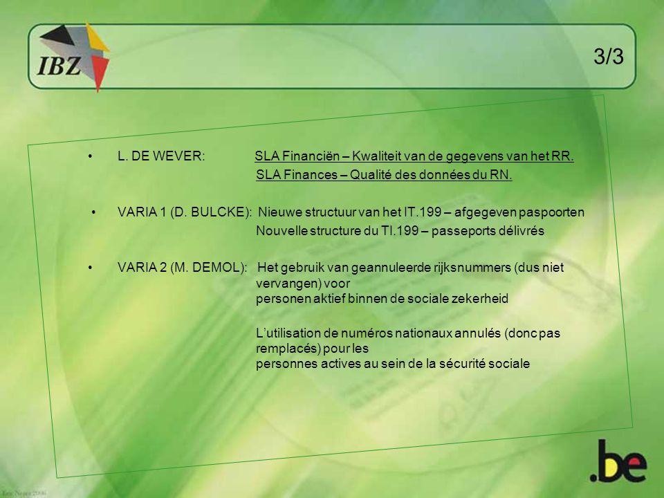 3/3 L. DE WEVER: SLA Financiën – Kwaliteit van de gegevens van het RR. SLA Finances – Qualité des données du RN. VARIA 1 (D. BULCKE): Nieuwe structuur