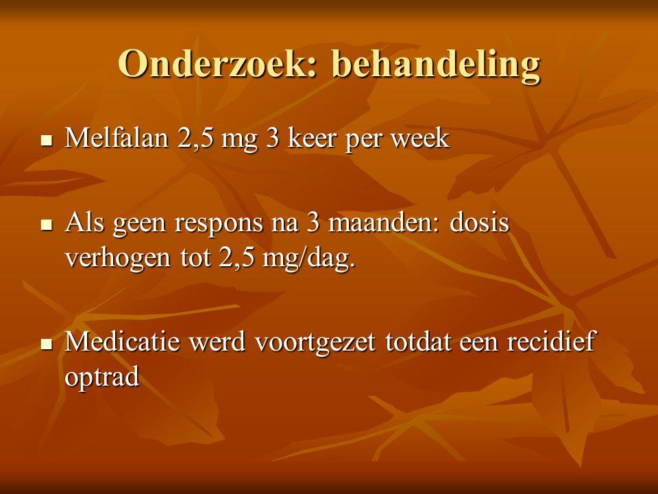 Onderzoek: behandeling Melfalan 2,5 mg 3 keer per week Melfalan 2,5 mg 3 keer per week Als geen respons na 3 maanden: dosis verhogen tot 2,5 mg/dag.