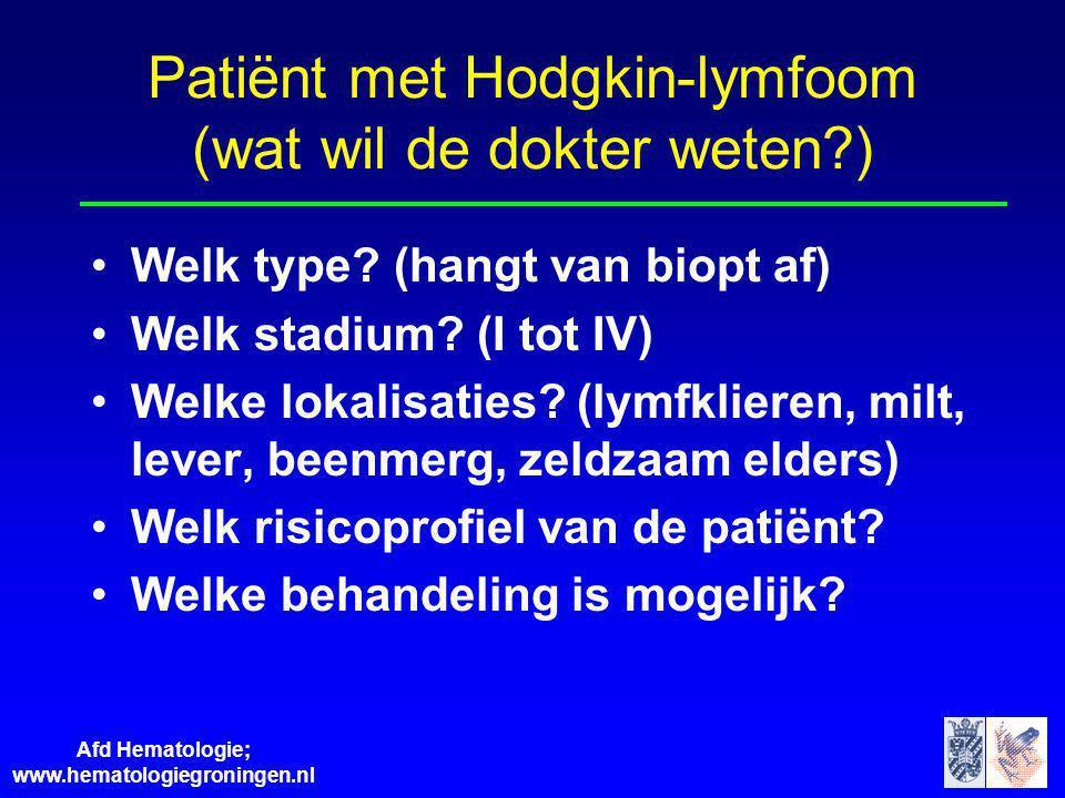 Afd Hematologie; www.hematologiegroningen.nl Patiënt met Hodgkin-lymfoom (wat wil de dokter weten?) Welk type? (hangt van biopt af) Welk stadium? (I t