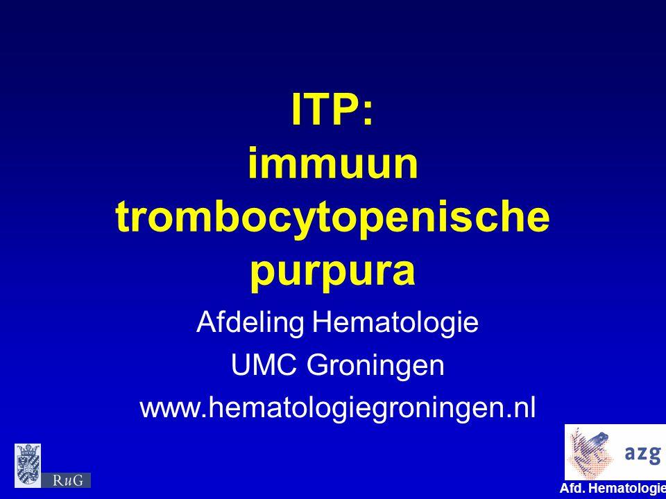 Afd. Hematologie umcg ITP: immuun trombocytopenische purpura Afdeling Hematologie UMC Groningen www.hematologiegroningen.nl