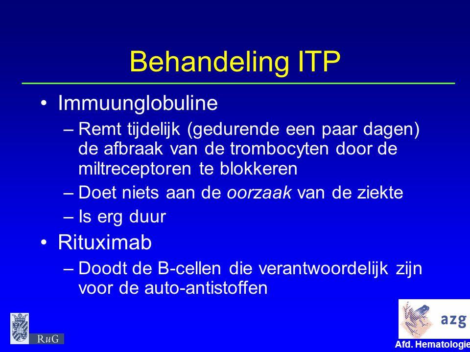 Afd. Hematologie umcg Behandeling ITP Immuunglobuline –Remt tijdelijk (gedurende een paar dagen) de afbraak van de trombocyten door de miltreceptoren