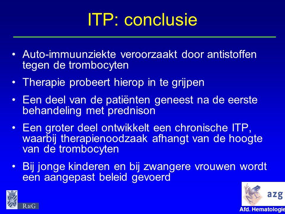 Afd. Hematologie umcg ITP: conclusie Auto-immuunziekte veroorzaakt door antistoffen tegen de trombocyten Therapie probeert hierop in te grijpen Een de