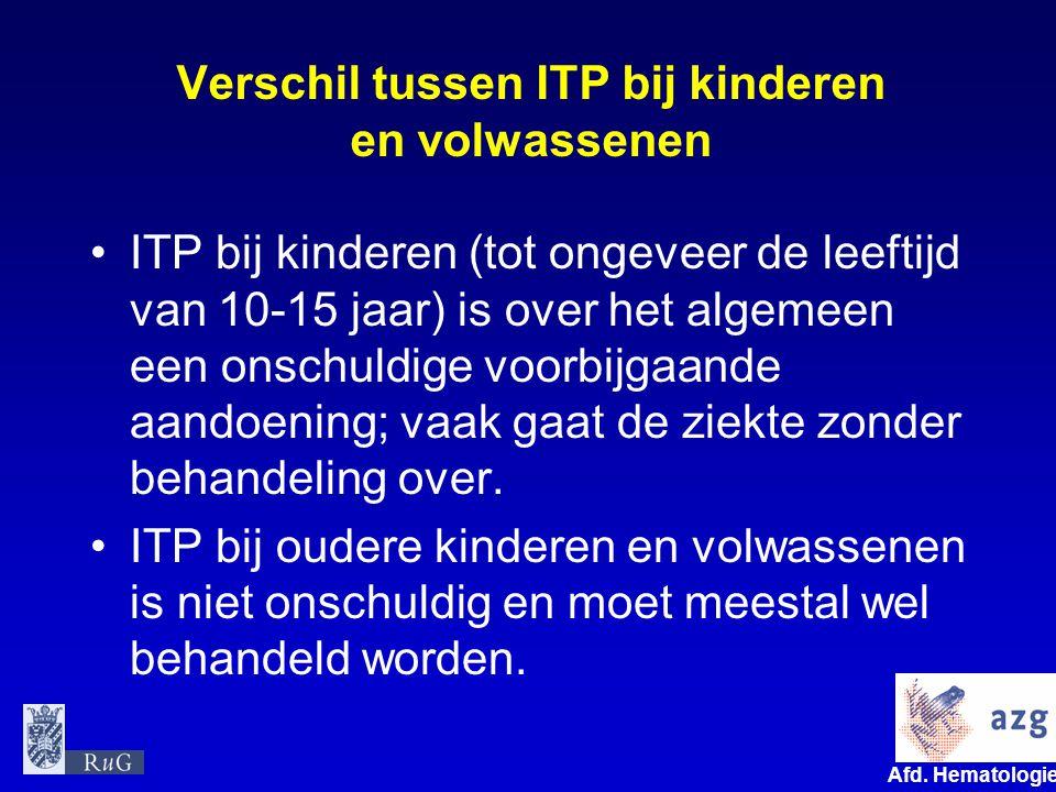 Afd. Hematologie umcg Verschil tussen ITP bij kinderen en volwassenen ITP bij kinderen (tot ongeveer de leeftijd van 10-15 jaar) is over het algemeen