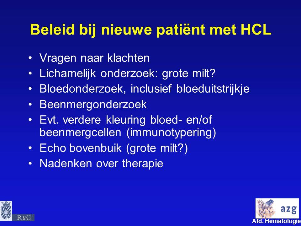 Afd. Hematologie umcg Beleid bij nieuwe patiënt met HCL Vragen naar klachten Lichamelijk onderzoek: grote milt? Bloedonderzoek, inclusief bloeduitstri