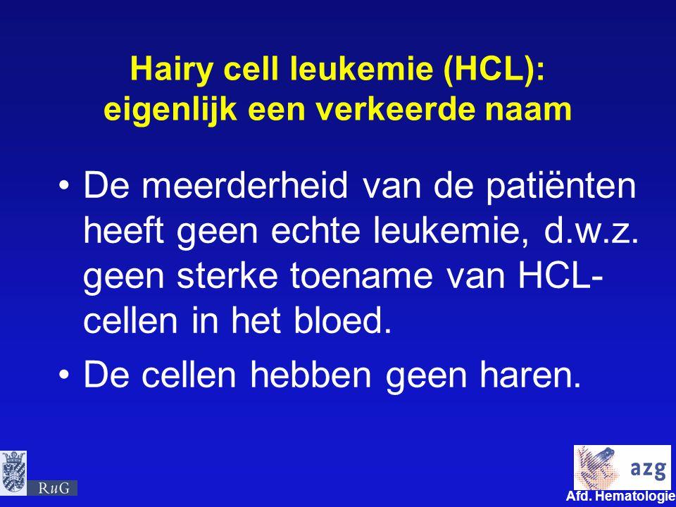 Afd. Hematologie umcg Hairy cell leukemie (HCL): eigenlijk een verkeerde naam De meerderheid van de patiënten heeft geen echte leukemie, d.w.z. geen s