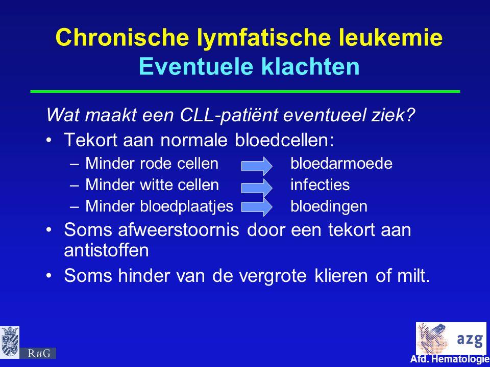 Afd. Hematologie umcg Chronische lymfatische leukemie Eventuele klachten Wat maakt een CLL-patiënt eventueel ziek? Tekort aan normale bloedcellen: –Mi