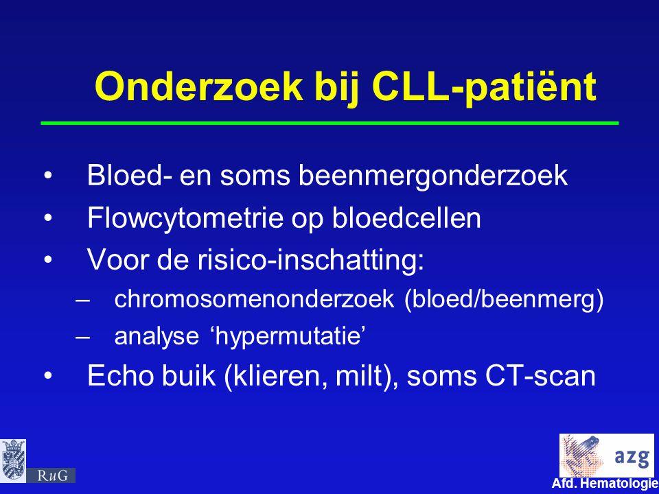 Afd. Hematologie umcg Onderzoek bij CLL-patiënt Bloed- en soms beenmergonderzoek Flowcytometrie op bloedcellen Voor de risico-inschatting: –chromosome