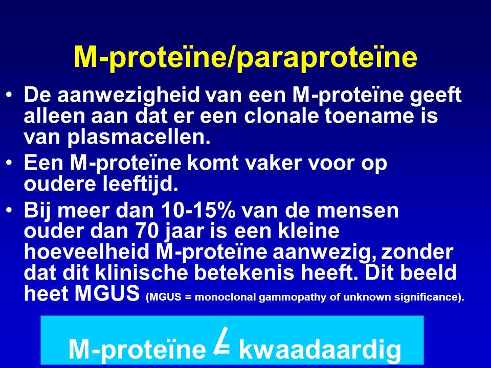 M-proteïne/paraproteïne De aanwezigheid van een M-proteïne geeft alleen aan dat er een clonale toename is van plasmacellen. Een M-proteïne komt vaker
