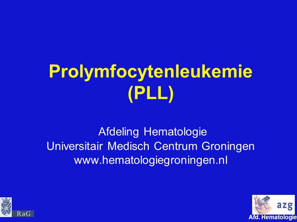 Afd. Hematologie umcg Prolymfocytenleukemie (PLL) Afdeling Hematologie Universitair Medisch Centrum Groningen www.hematologiegroningen.nl