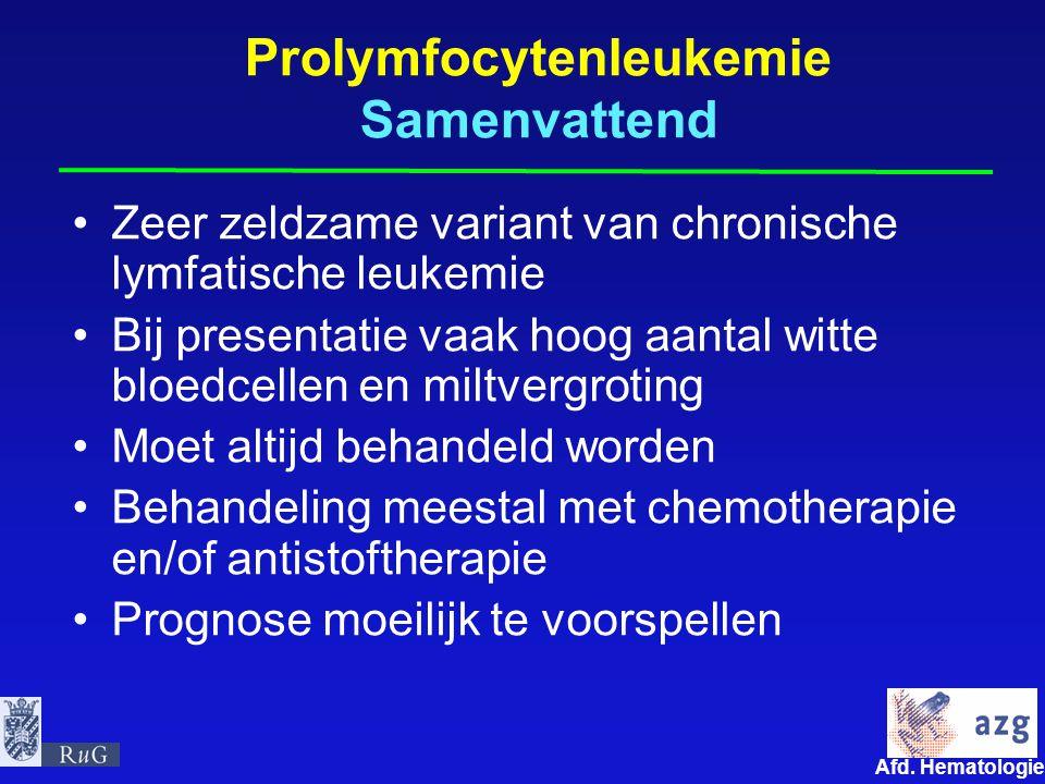 Afd. Hematologie umcg Prolymfocytenleukemie Samenvattend Zeer zeldzame variant van chronische lymfatische leukemie Bij presentatie vaak hoog aantal wi