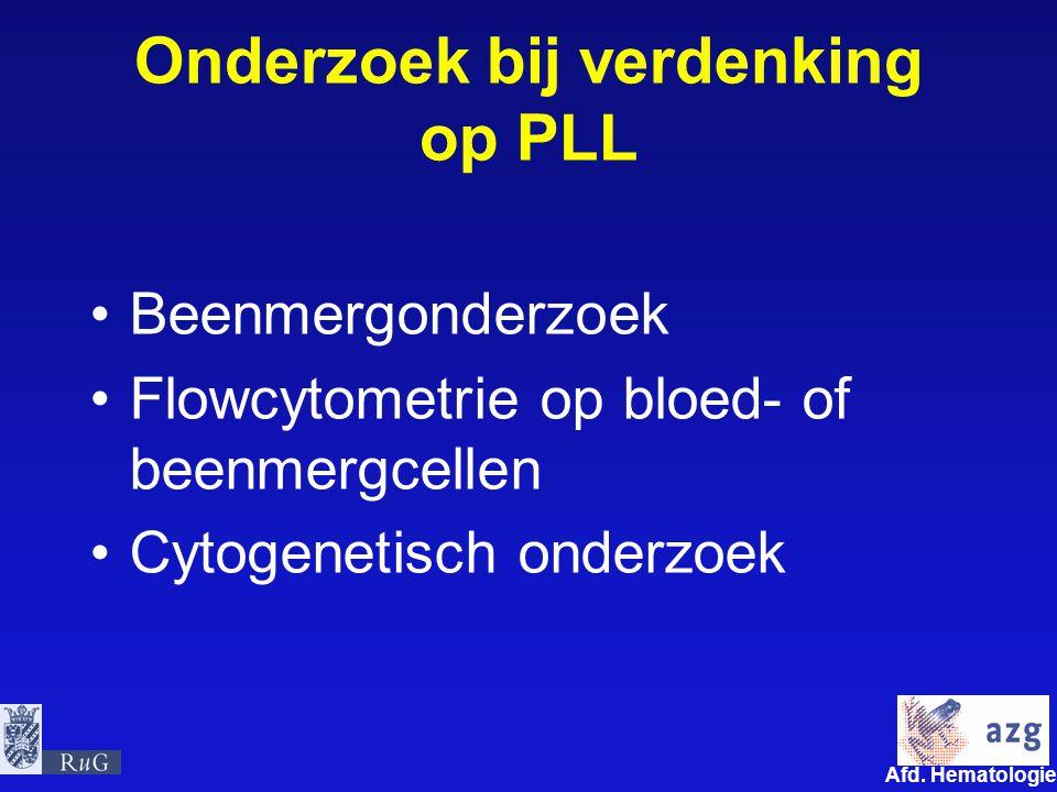 Afd. Hematologie umcg Onderzoek bij verdenking op PLL Beenmergonderzoek Flowcytometrie op bloed- of beenmergcellen Cytogenetisch onderzoek
