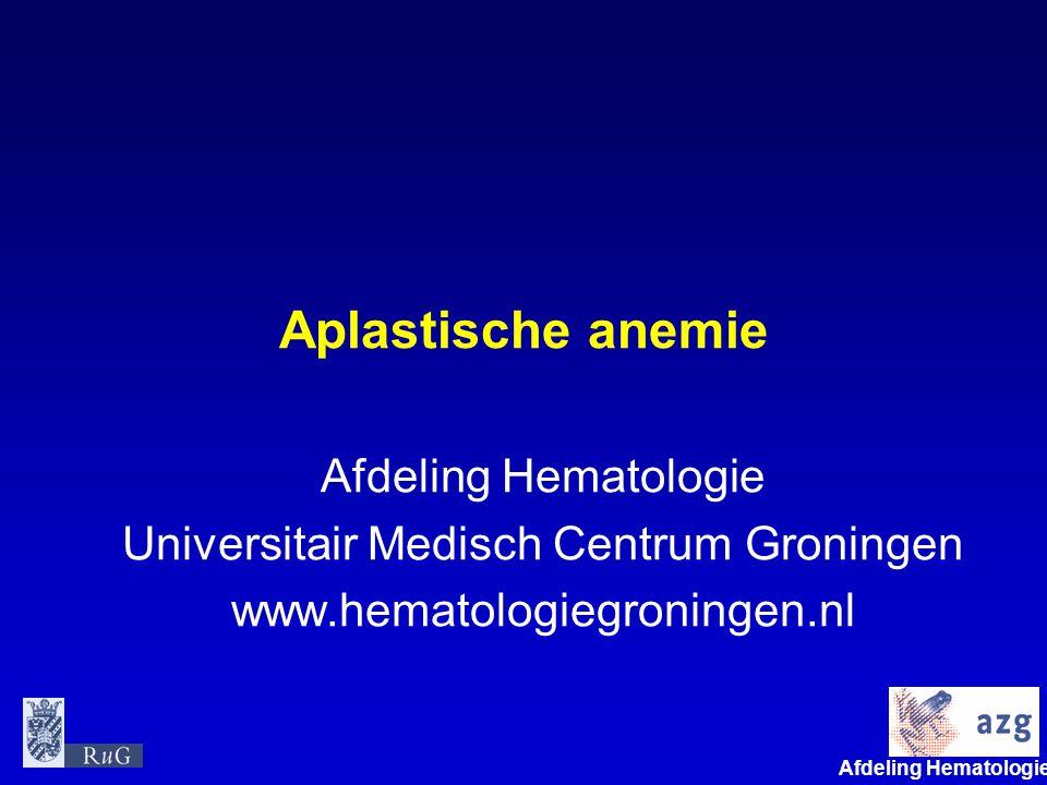 Afdeling Hematologie umcg Aplastische anemie Afdeling Hematologie Universitair Medisch Centrum Groningen www.hematologiegroningen.nl
