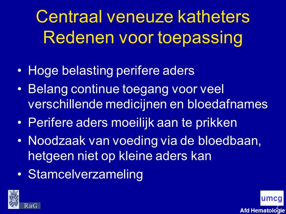 2 umcg Afd Hematologie Centraal veneuze katheters Redenen voor toepassing Hoge belasting perifere aders Belang continue toegang voor veel verschillend