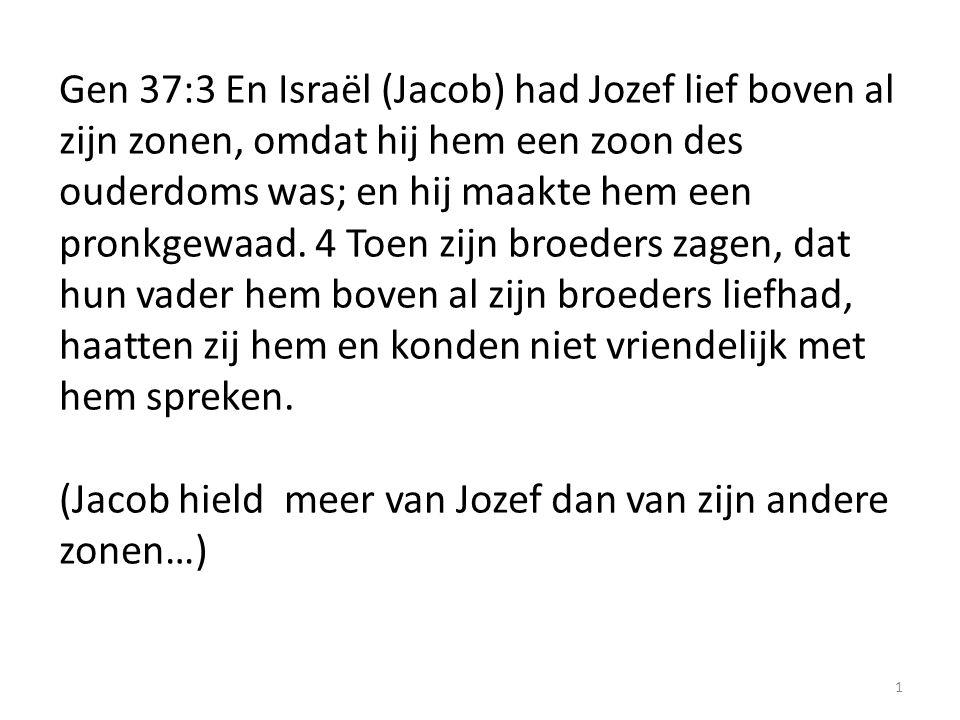 1 Gen 37:3 En Israël (Jacob) had Jozef lief boven al zijn zonen, omdat hij hem een zoon des ouderdoms was; en hij maakte hem een pronkgewaad.