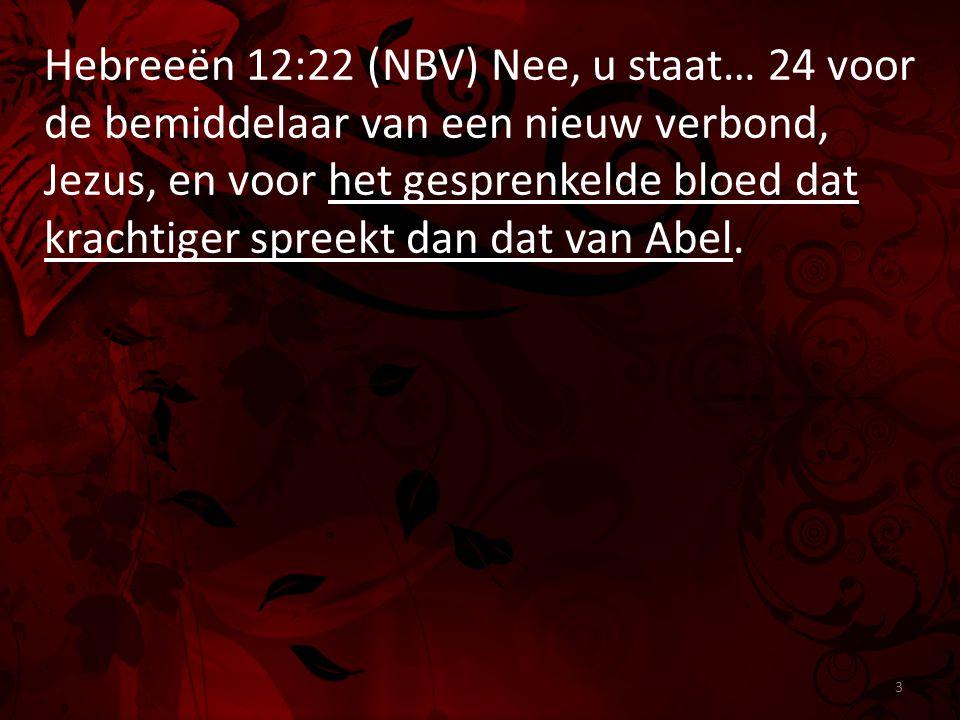 Hebreeën 12:22 (NBV) Nee, u staat… 24 voor de bemiddelaar van een nieuw verbond, Jezus, en voor het gesprenkelde bloed dat krachtiger spreekt dan dat