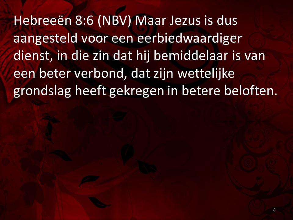 Hebreeën 8:6 (NBV) Maar Jezus is dus aangesteld voor een eerbiedwaardiger dienst, in die zin dat hij bemiddelaar is van een beter verbond, dat zijn we